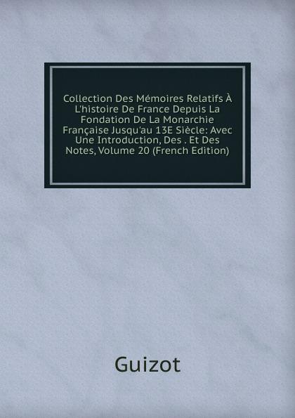 M. Guizot Collection Des Memoires Relatifs A L.histoire De France Depuis La Fondation De La Monarchie Francaise Jusqu.au 13E Siecle: Avec Une Introduction, Des . Et Des Notes, Volume 20 (French Edition)