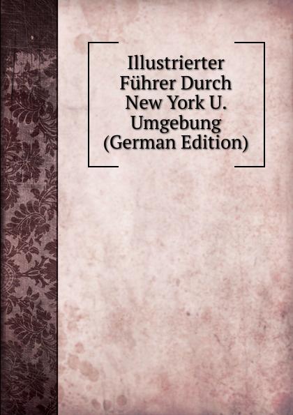 Illustrierter Fuhrer Durch New York U. Umgebung (German Edition) illustrierter fuehrer durch strassburg i e und umgebung