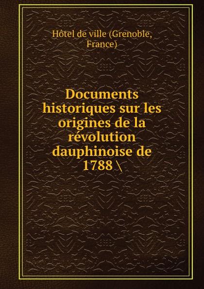 купить Grenoble Documents historiques sur les origines de la revolution dauphinoise de 1788 . по цене 756 рублей
