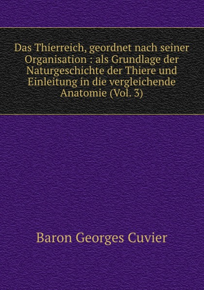 Cuvier Georges Das Thierreich, geordnet nach seiner Organisation : als Grundlage der Naturgeschichte der Thiere und Einleitung in die vergleichende Anatomie (Vol. 3)