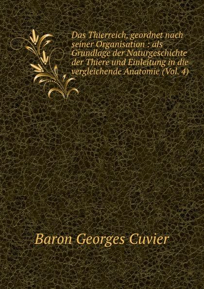 Cuvier Georges Das Thierreich, geordnet nach seiner Organisation : als Grundlage der Naturgeschichte der Thiere und Einleitung in die vergleichende Anatomie (Vol. 4)