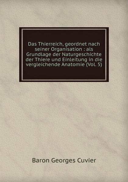 Cuvier Georges Das Thierreich, geordnet nach seiner Organisation : als Grundlage der Naturgeschichte der Thiere und Einleitung in die vergleichende Anatomie (Vol. 5)