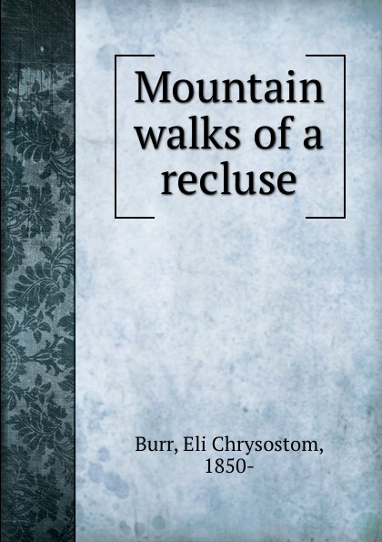 Eli Chrysostom Burr Mountain walks of a recluse