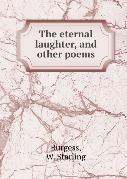 W. Starling Burgess The eternal laughter, and other poems кроссовки starling bage 2013
