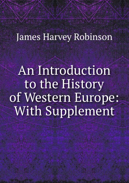 An Introduction to the History of Western Europe: With Supplement