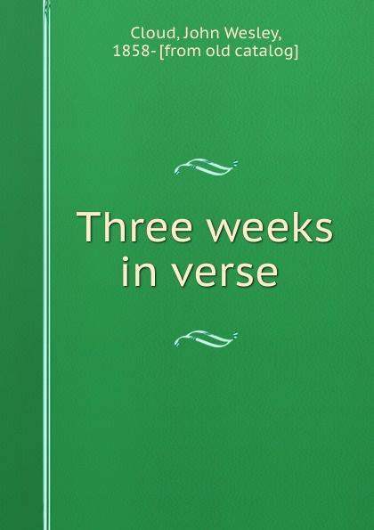 John Wesley Cloud Three weeks in verse