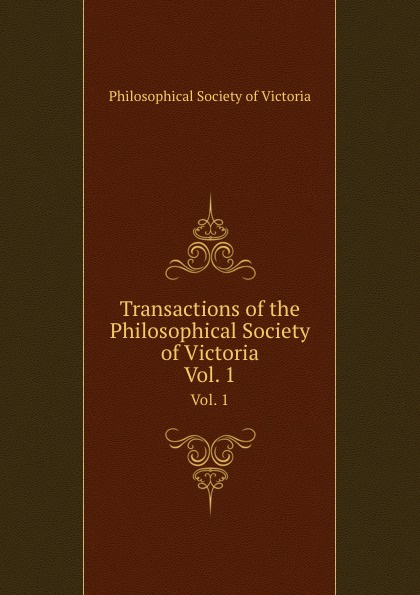 Transactions of the Philosophical Society of Victoria. Vol. 1