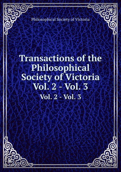 Transactions of the Philosophical Society of Victoria. Vol. 2 - Vol. 3