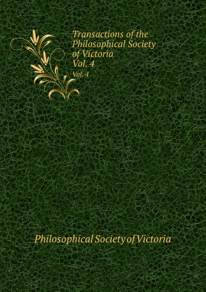 Transactions of the Philosophical Society of Victoria. Vol. 4