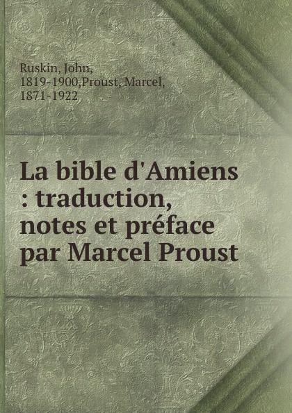 John Ruskin La bible d.Amiens : traduction, notes et preface par Marcel Proust john ruskin la bible d amiens