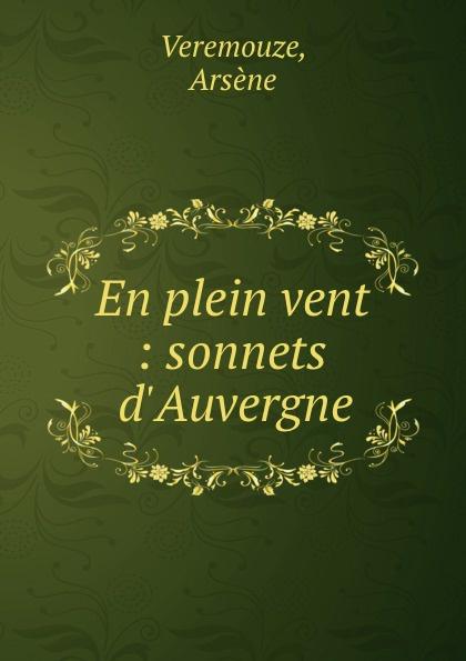 Arsène Veremouze En plein vent : sonnets d.Auvergne