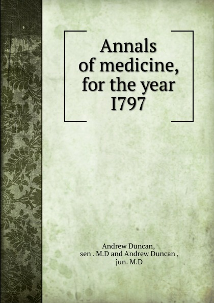 Andrew Duncan Annals of medicine, for the year I797
