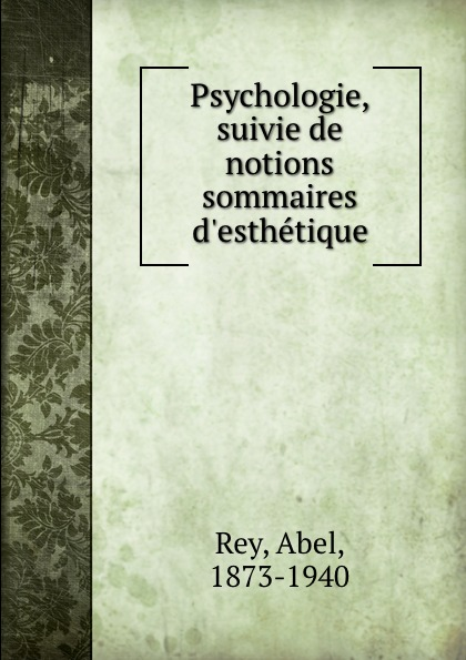 Abel Rey Psychologie, suivie de notions sommaires d.esthetique