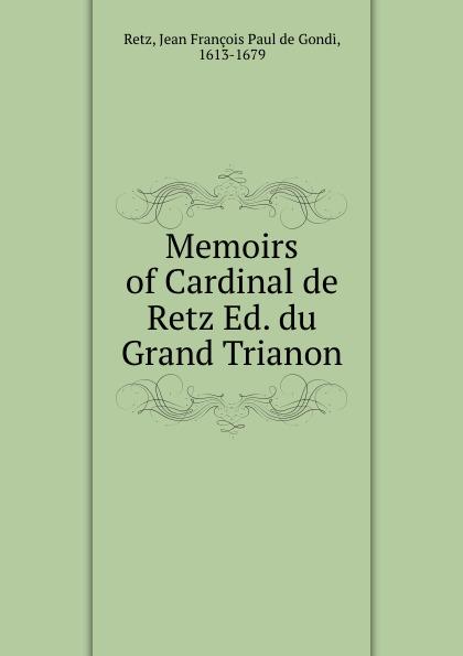 Jean François Paul de Gondi Retz Memoirs of Cardinal de Retz Ed. du Grand Trianon jean de retz memoires du cardinal de retz t 1
