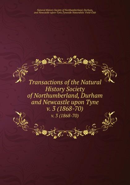 Transactions of the Natural History Society of Northumberland, Durham and Newcastle upon Tyne. v. 3 (1868-70) slayer newcastle upon tyne