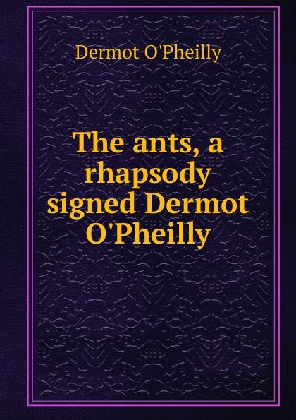 Dermot O'Pheilly The ants, a rhapsody signed Dermot O.Pheilly.