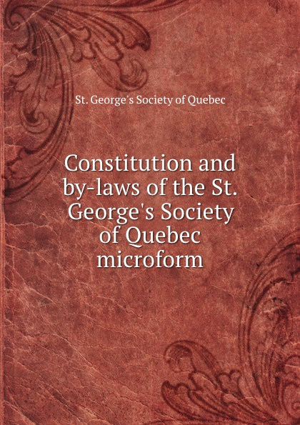 Constitution and by-laws of the St. G Society Quebec microform
