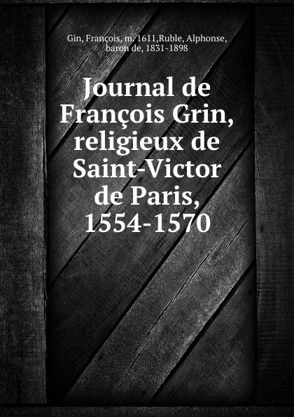 François Gin Journal de Francois Grin, religieux Saint-Victor Paris, 1554-1570