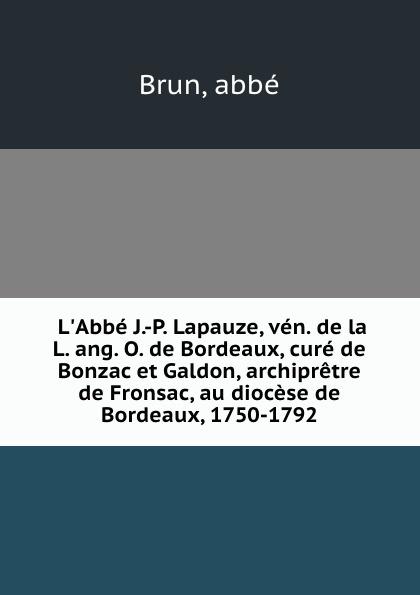 abbé Brun L.Abbe J.-P. Lapauze, ven. de la L. ang. O. Bordeaux, cure Bonzac et Galdon, archipretre Fronsac, au diocese 1750-1792