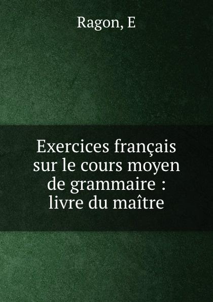 E. Ragon Exercices francais sur le cours moyen de grammaire : livre du maitre exercons nous grammaire 350 exercices niveau moyen page 10