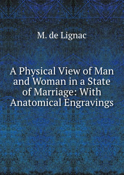 M. de Lignac A Physical View of Man and Woman in a State of Marriage: With Anatomical Engravings