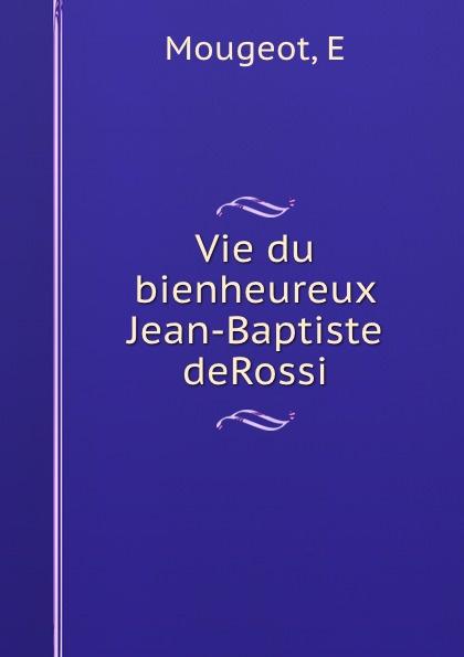 E. Mougeot Vie du bienheureux Jean-Baptiste deRossi
