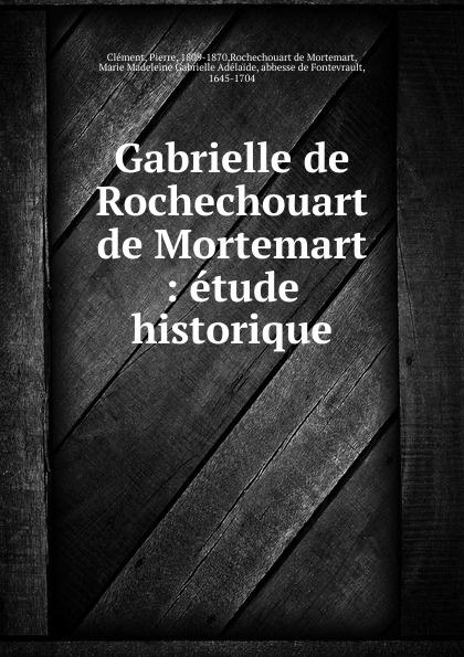 Pierre Clément Gabrielle de Rochechouart Mortemart : etude historique