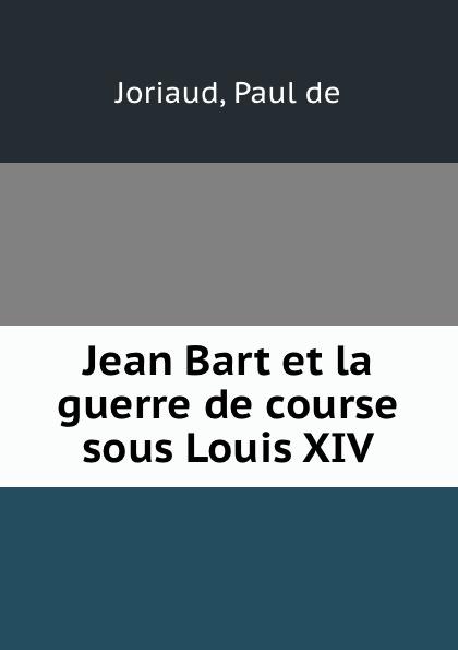 Фото - Paul de Joriaud Jean Bart et la guerre de course sous Louis XIV jean paul gaultier le male