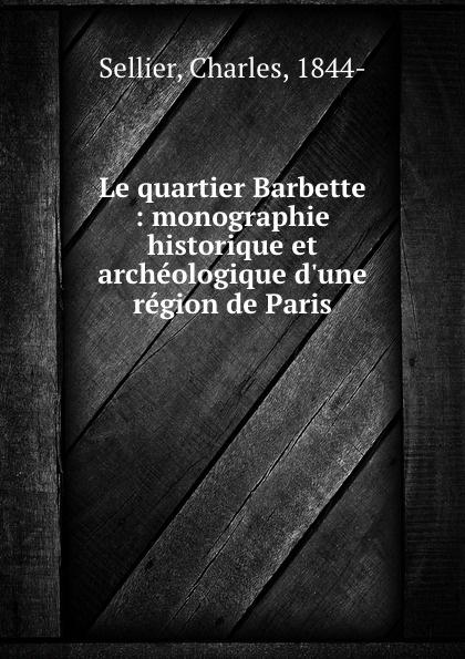 Charles Sellier Le quartier Barbette : monographie historique et archeologique  region de Paris