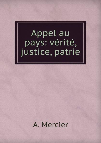 A. Mercier Appel au pays: verite, justice, patrie.