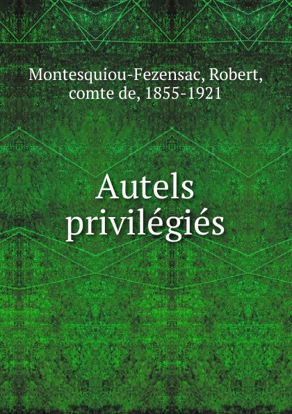 Robert Montesquiou-Fezensac Autels privilegies