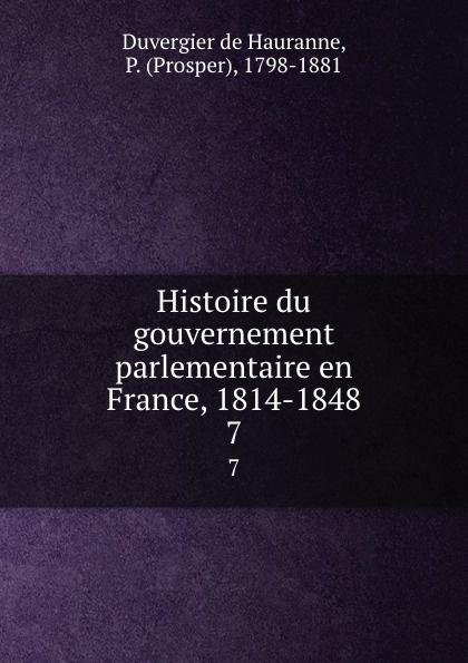 Duvergier de Hauranne Histoire du gouvernement parlementaire en France, 1814-1848. 7