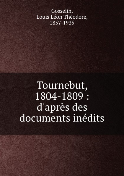 Louis Léon Théodore Gosselin Tournebut, 1804-1809 :  des documents inedits