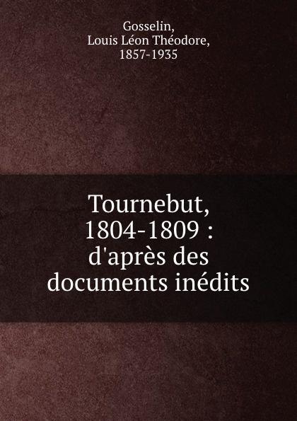 Louis Léon Théodore Gosselin Tournebut, 1804-1809 :  des documents inedits
