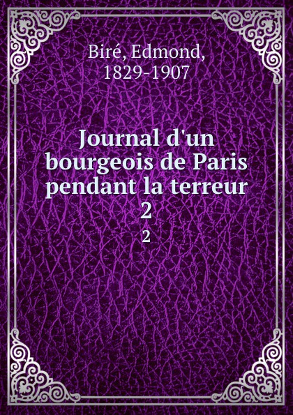 Edmond Biré Journal d.un bourgeois de Paris pendant la terreur. 2