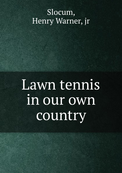 Henry Warner Slocum Lawn tennis in our own country цена и фото