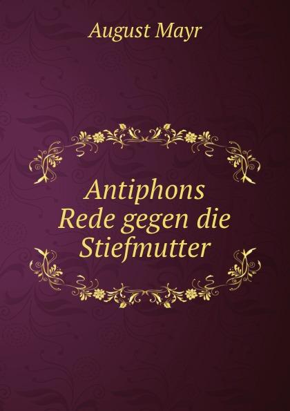 August Mayr Antiphons Rede gegen die Stiefmutter
