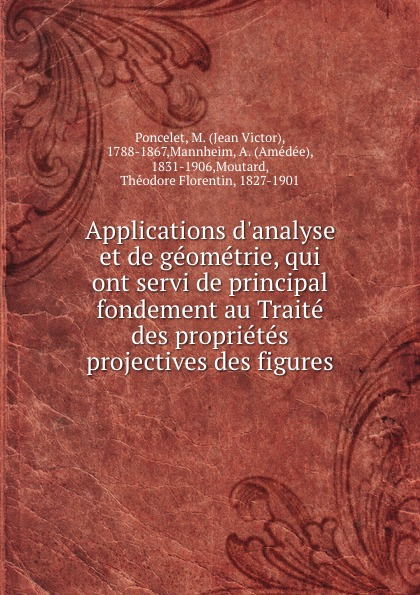 Jean Victor Poncelet Applications  et de geometrie, qui ont servi principal fondement au Traite des proprietes projectives figures