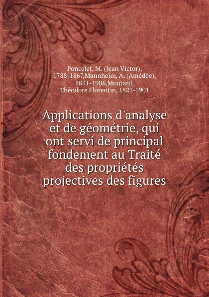 Jean Victor Poncelet Applications  et de geometrie, qui ont servi principal fondement au Traite des proprietes projectives figures