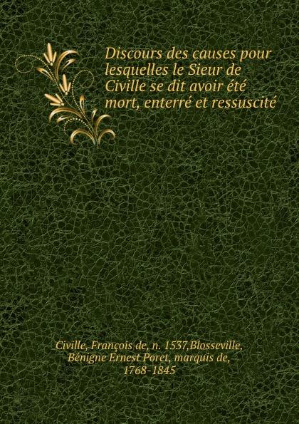 François de Civille Discours des causes pour lesquelles le Sieur se dit avoir ete mort, enterre et ressuscite