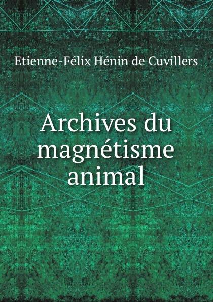 Etienne-Félix Hénin de Cuvillers Archives du magnetisme animal