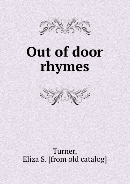 Eliza S. Turner Out of door rhymes