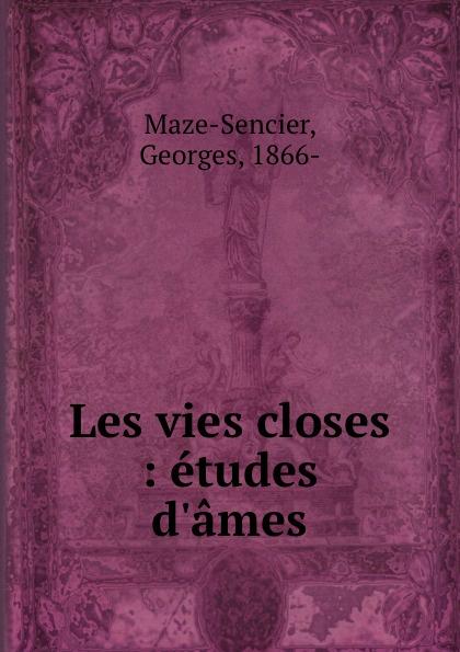 Georges Maze-Sencier Les vies closes : etudes