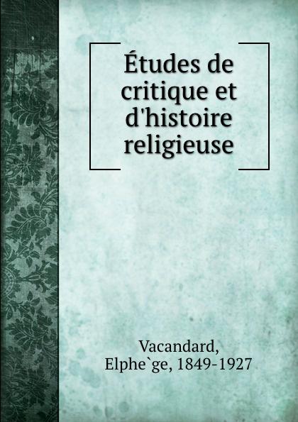 Elphège Vacandard Etudes de critique et  religieuse