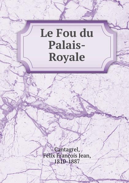 Félix François Jean Cantagrel Le Fou du Palais-Royale