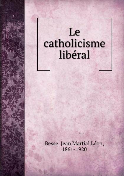 Фото - Jean Martial Léon Besse Le catholicisme liberal jean paul gaultier le male
