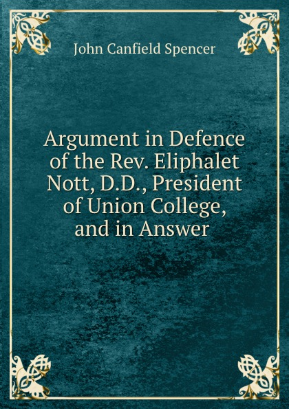 Argument in Defence of the Rev. Eliphalet Nott, D.D., President of Union College, and in Answer .