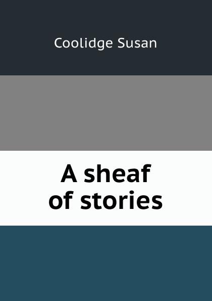 Coolidge Susan A sheaf of stories coolidge susan a round dozen