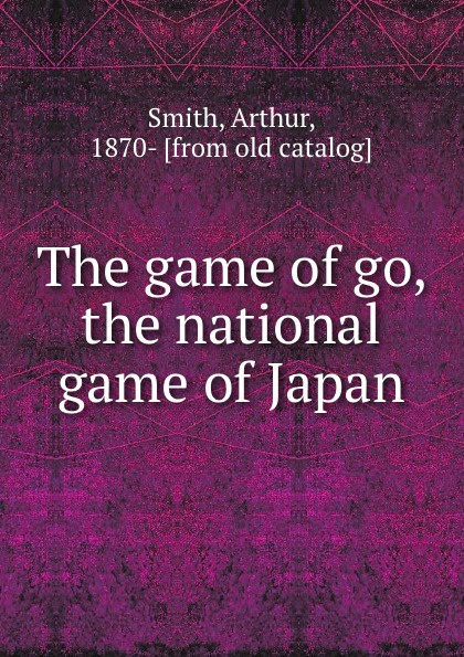 Arthur Smith The game of go, the national game of Japan new hot seragaki aoba ren 1 7 scale japan nitro chiral game anime dramatical murder dmmd 11 max factory figure toys