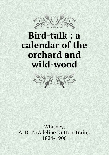 Adeline Dutton Train Whitney Bird-talk : a calendar of the orchard and wild-wood